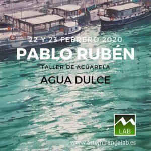 """PABLO RUBÉN </br></br>Curso Intensivo de ACUARELA </br></br>""""Agua Dulce""""</br></br>COMPLETO @ Artemiranda LAB"""